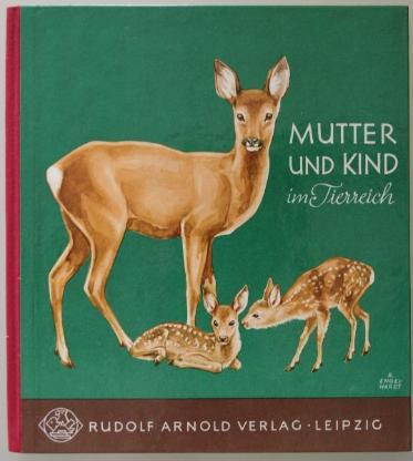 Mutter und Kind im Tierreich. Leipzig 50er/60er J.